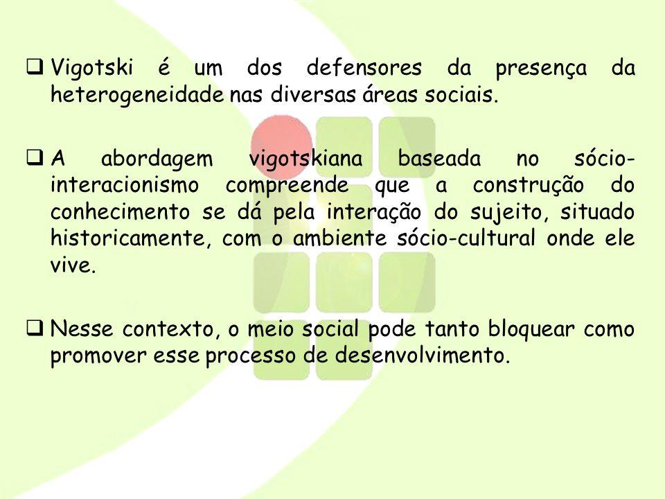 Vigotski é um dos defensores da presença da heterogeneidade nas diversas áreas sociais.