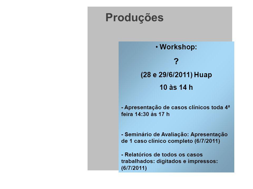 Produções Workshop: (28 e 29/6/2011) Huap 10 às 14 h