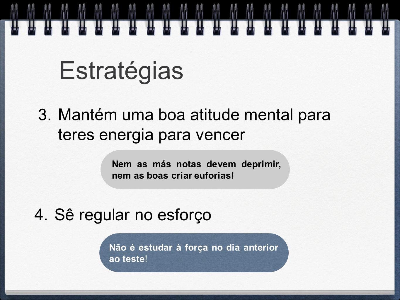 Estratégias Mantém uma boa atitude mental para teres energia para vencer.