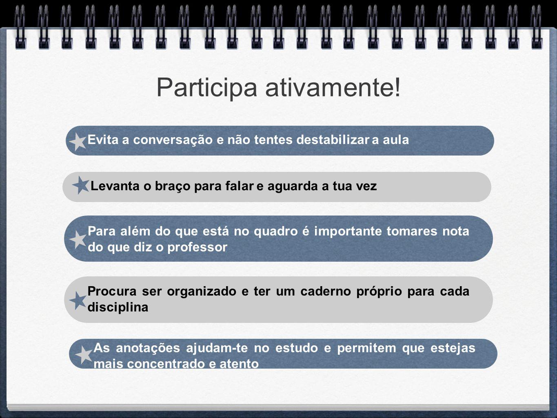 Participa ativamente! Evita a conversação e não tentes destabilizar a aula. Levanta o braço para falar e aguarda a tua vez.