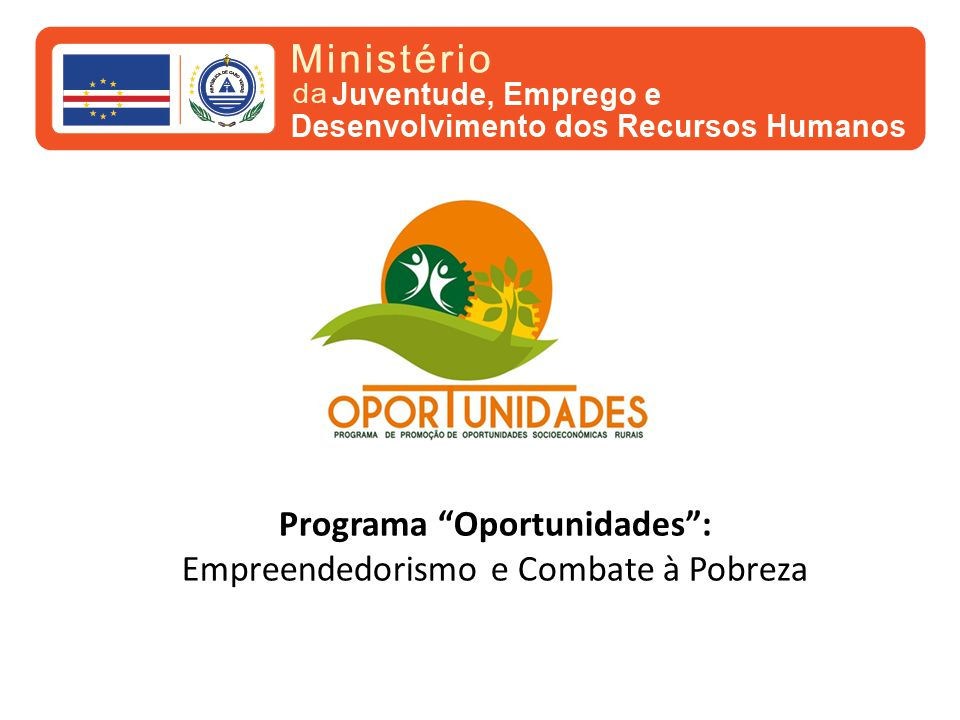 Programa Oportunidades : Empreendedorismo e Combate à Pobreza