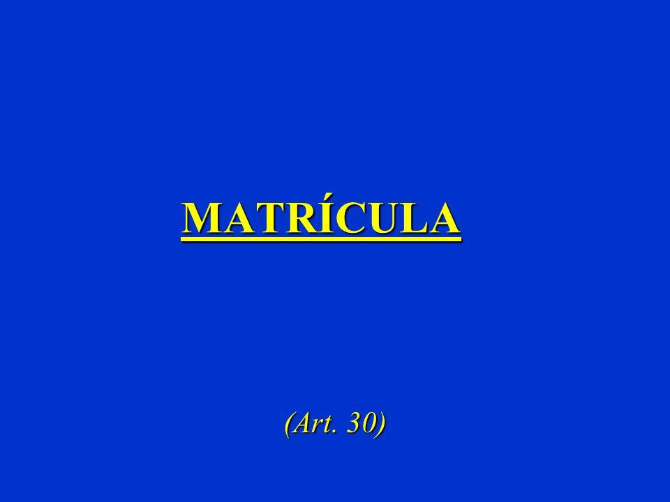MATRÍCULA (Art. 30)