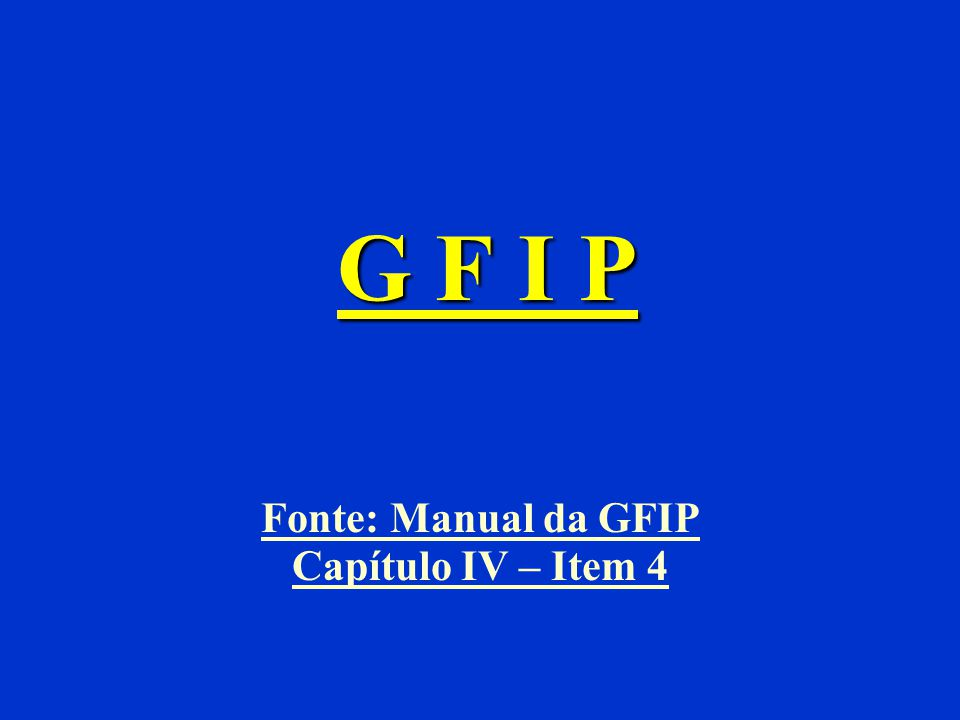 Fonte: Manual da GFIP Capítulo IV – Item 4