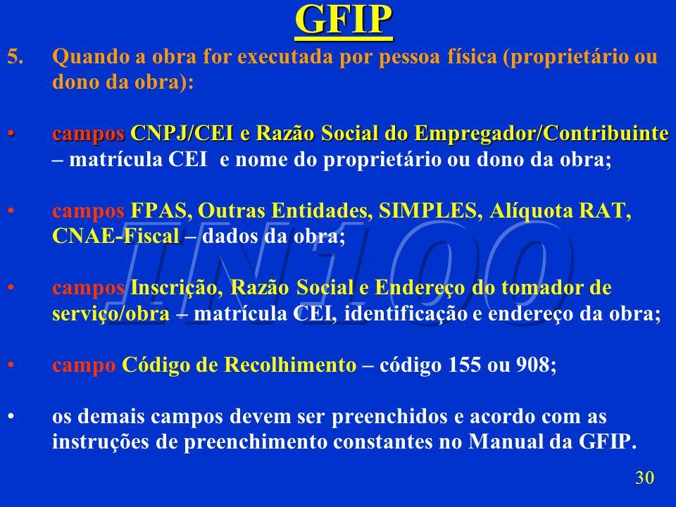 GFIP 5. Quando a obra for executada por pessoa física (proprietário ou dono da obra):