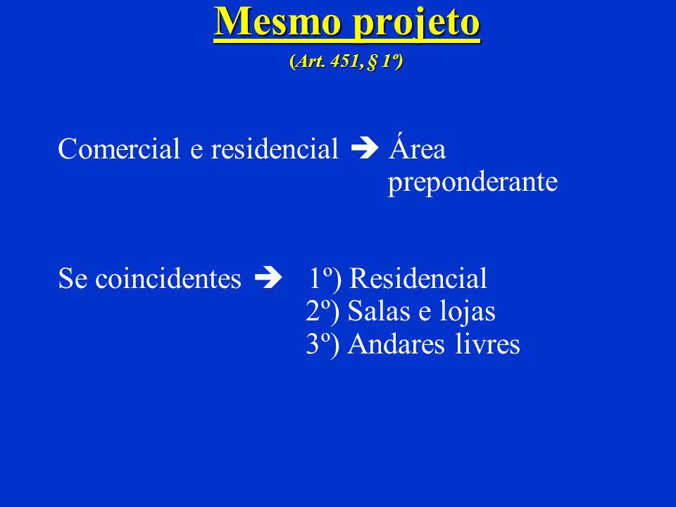 Mesmo projeto (Art. 451, § 1º) Comercial e residencial  Área preponderante.