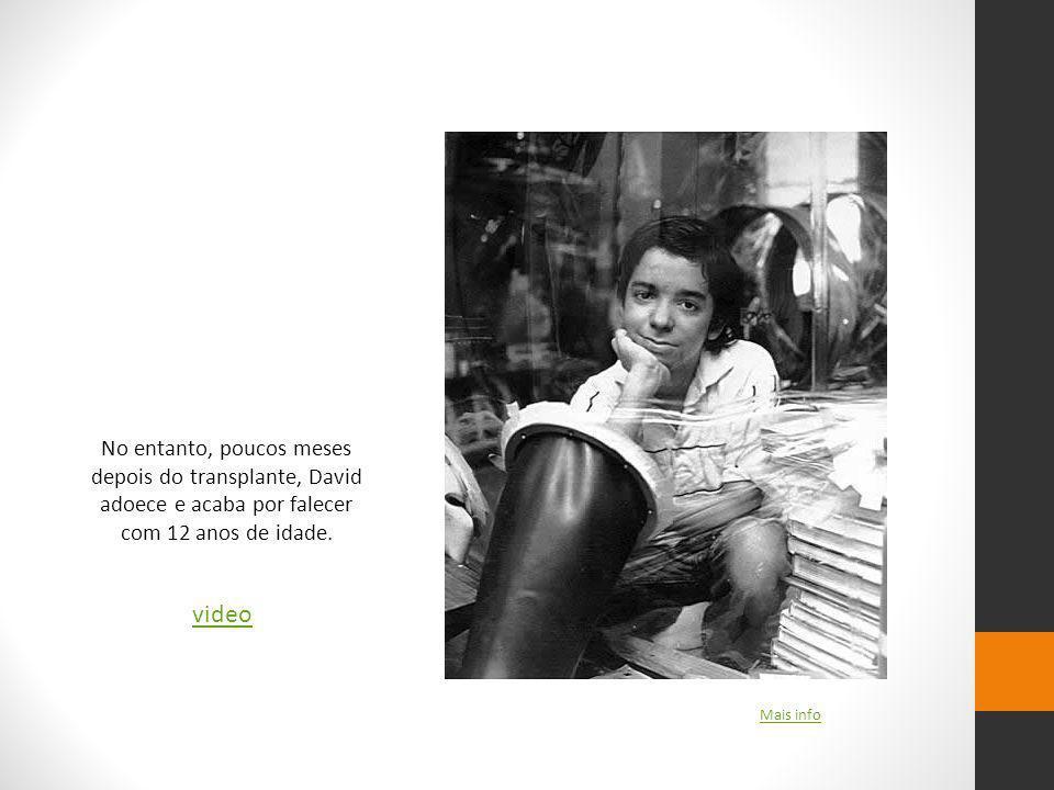 No entanto, poucos meses depois do transplante, David adoece e acaba por falecer com 12 anos de idade.