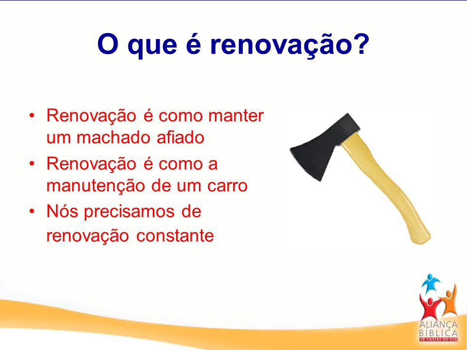 O que é renovação Renovação é como manter um machado afiado