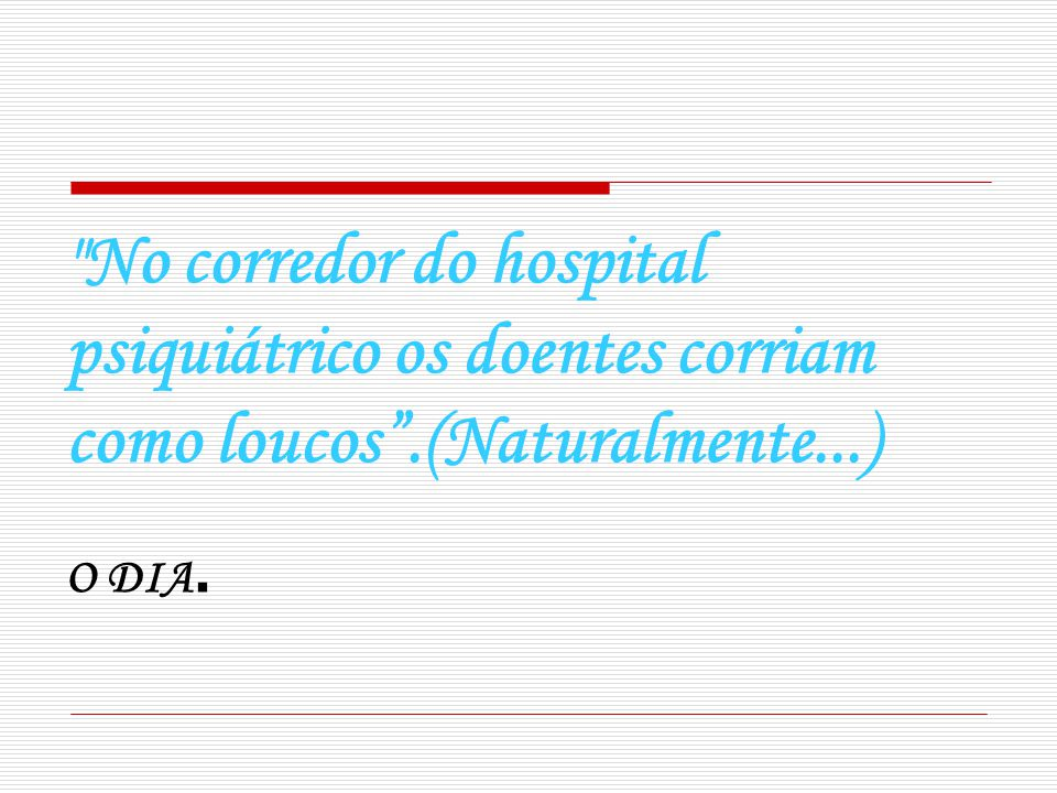 No corredor do hospital psiquiátrico os doentes corriam como loucos