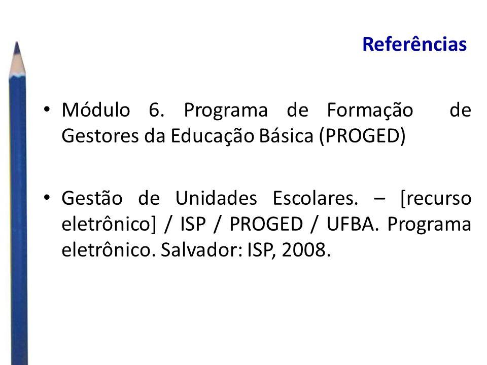 Referências Módulo 6. Programa de Formação de Gestores da Educação Básica (PROGED)