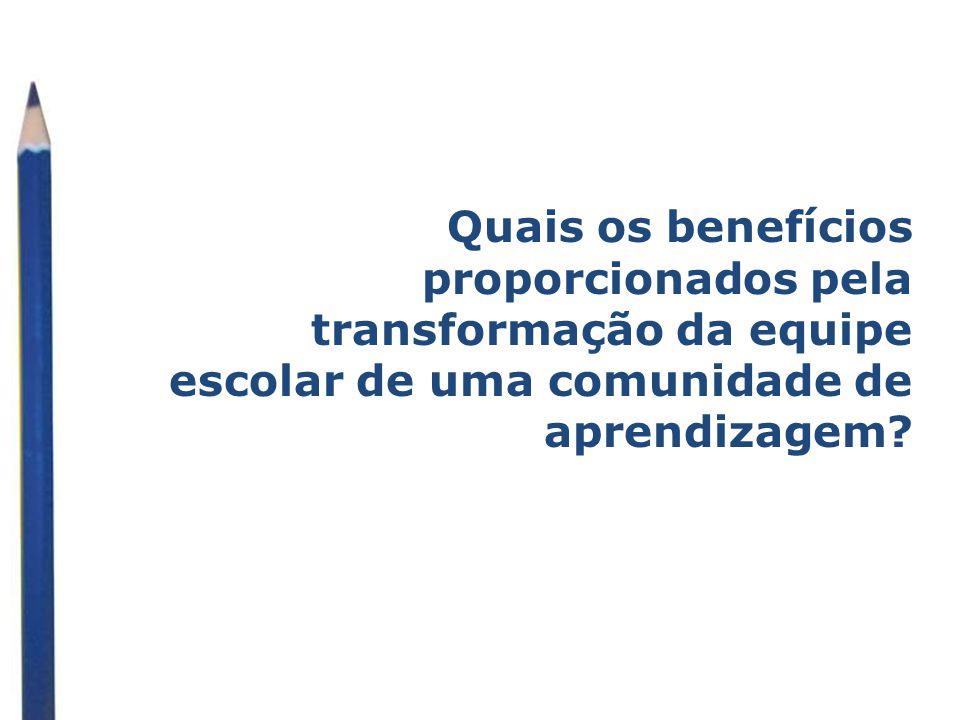 Quais os benefícios proporcionados pela transformação da equipe escolar de uma comunidade de aprendizagem