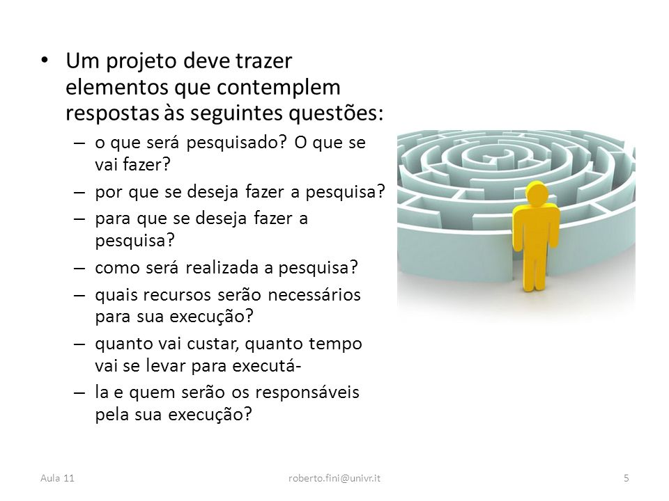 Um projeto deve trazer elementos que contemplem respostas às seguintes questões: