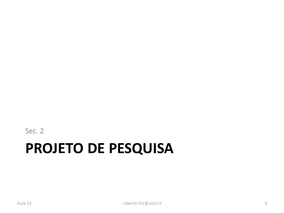 Sec. 2 PROJETO DE PESQUISA Aula 11 roberto.fini@univr.it