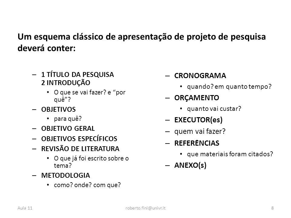 Um esquema clássico de apresentação de projeto de pesquisa deverá conter: