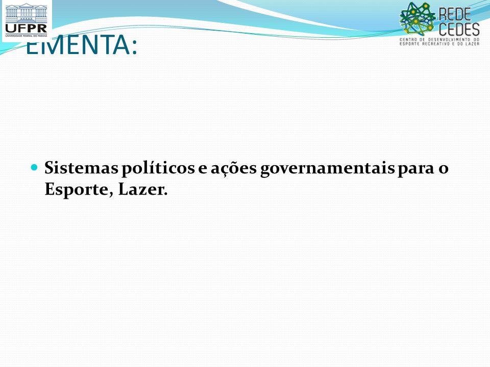 EMENTA: Sistemas políticos e ações governamentais para o Esporte, Lazer.