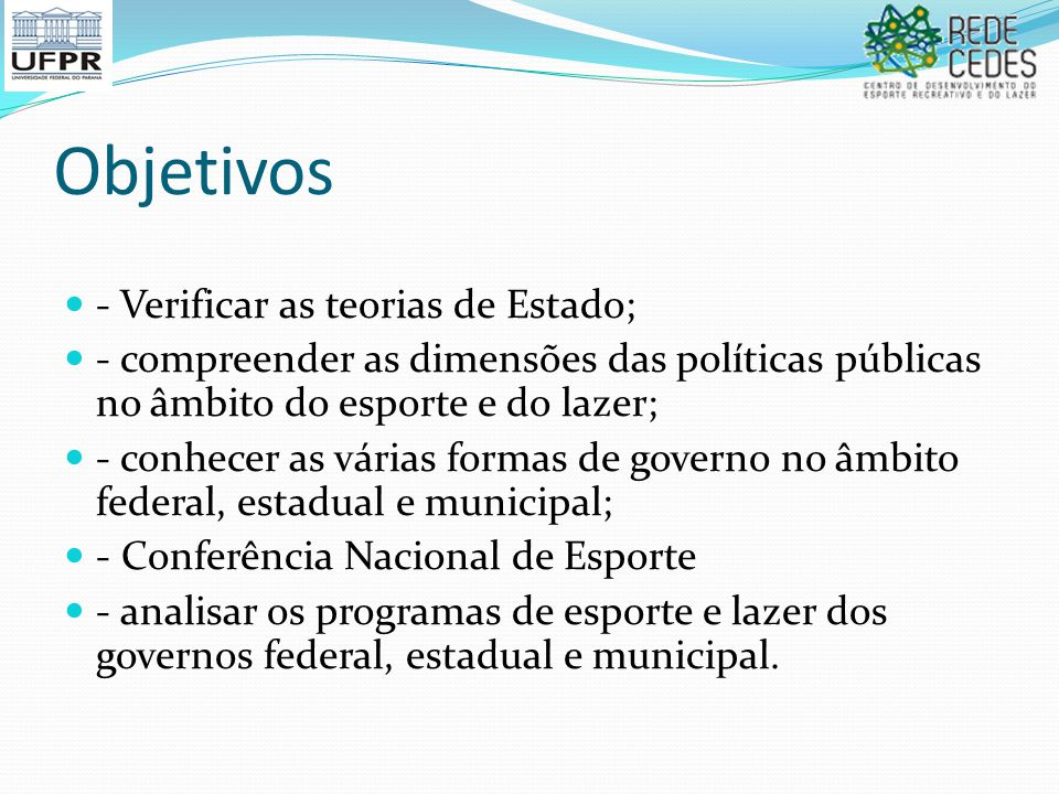 Objetivos - Verificar as teorias de Estado;
