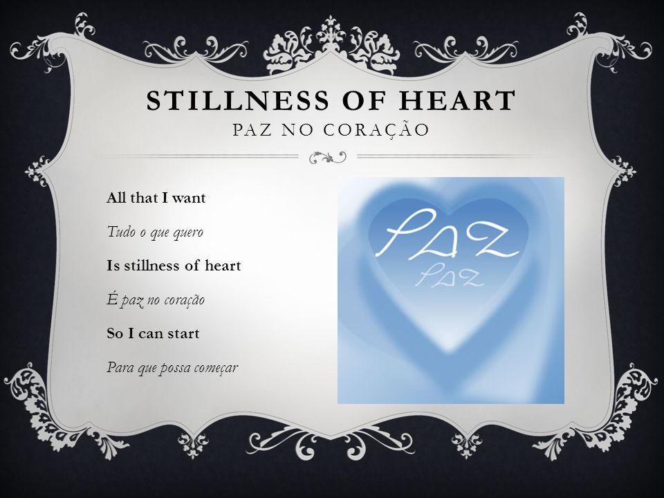 STILLNESS OF HEART PAZ NO CORAÇÃO