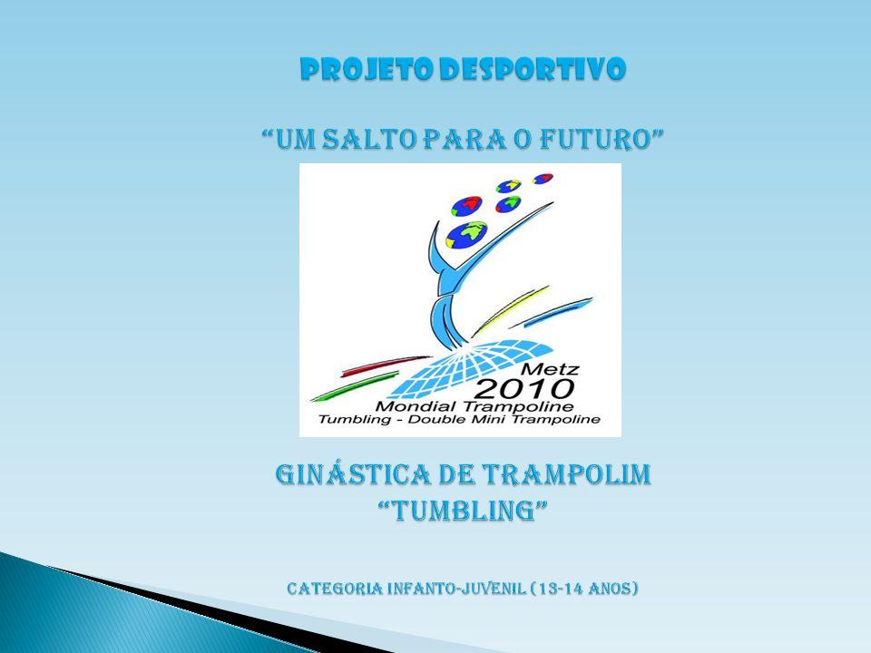 PROJETO DESPORTIVO Um Salto para o Futuro Ginástica de Trampolim tumbling categoria infanto-juvenil (13-14 ANOS)