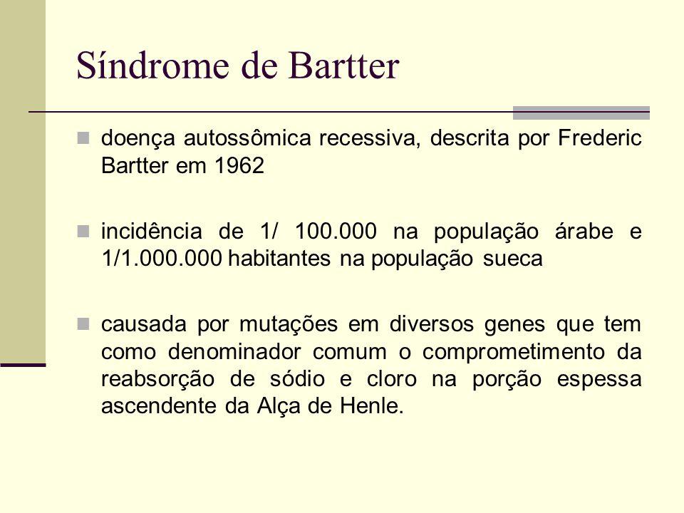 Síndrome de Bartter doença autossômica recessiva, descrita por Frederic Bartter em 1962.