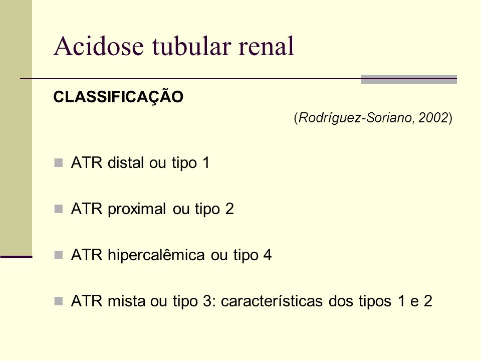 Acidose tubular renal CLASSIFICAÇÃO ATR distal ou tipo 1