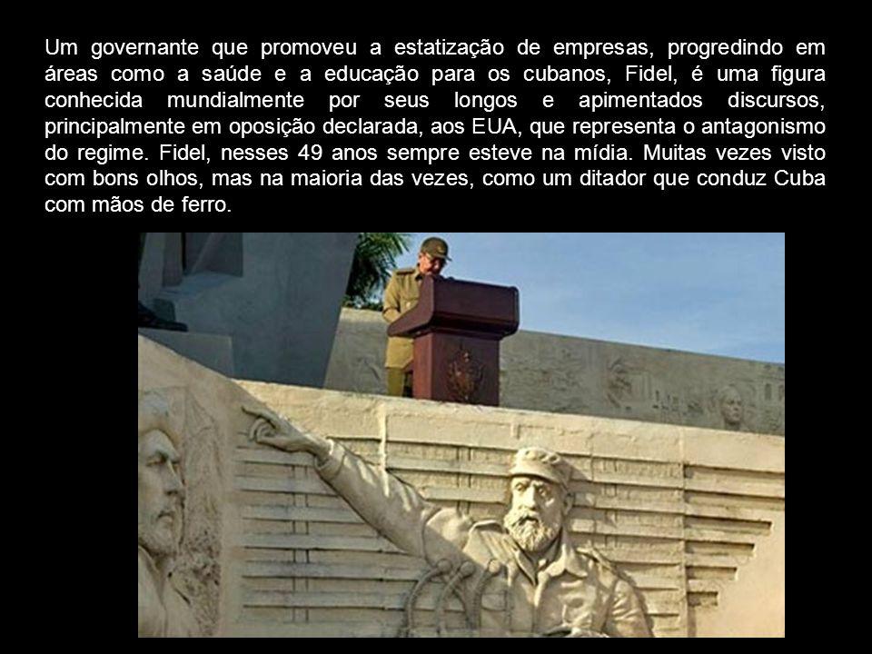 Um governante que promoveu a estatização de empresas, progredindo em áreas como a saúde e a educação para os cubanos, Fidel, é uma figura conhecida mundialmente por seus longos e apimentados discursos, principalmente em oposição declarada, aos EUA, que representa o antagonismo do regime.