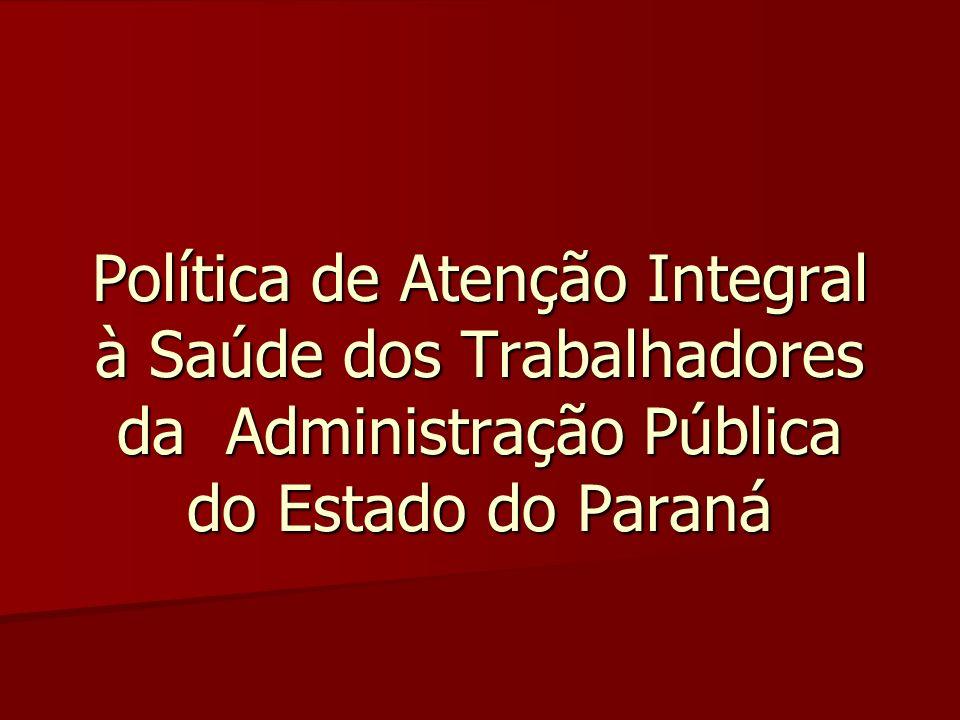 Política de Atenção Integral à Saúde dos Trabalhadores da Administração Pública do Estado do Paraná