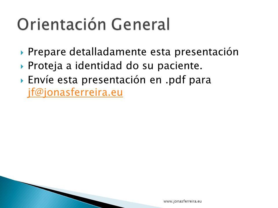 Orientación General Prepare detalladamente esta presentación
