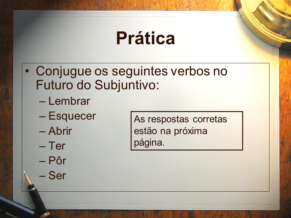 Prática Conjugue os seguintes verbos no Futuro do Subjuntivo: Lembrar