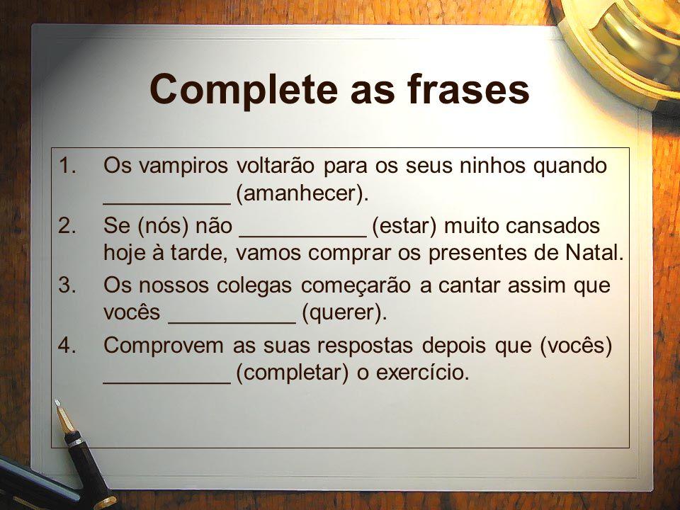Complete as frases Os vampiros voltarão para os seus ninhos quando __________ (amanhecer).
