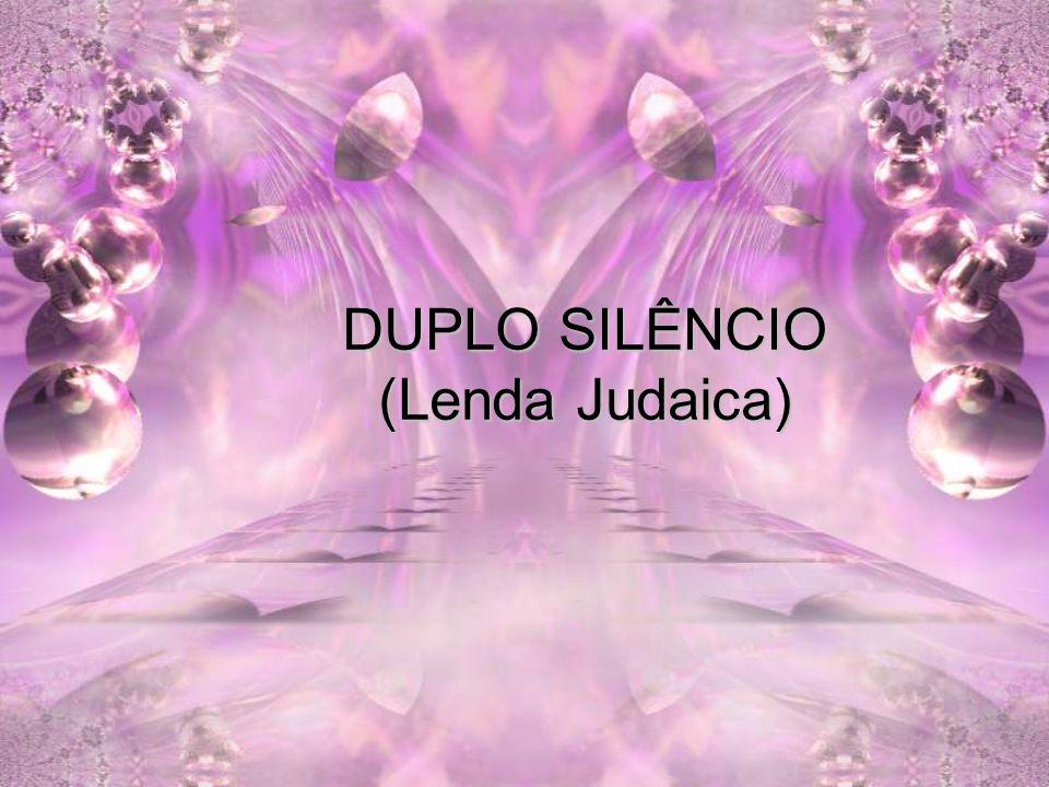 DUPLO SILÊNCIO (Lenda Judaica)