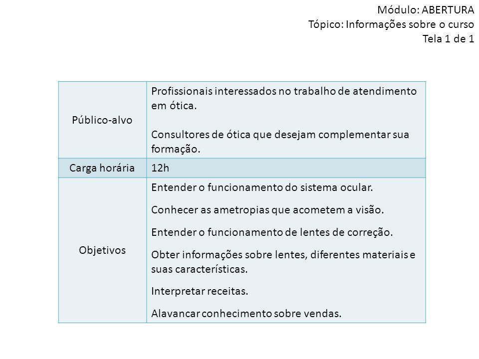 Módulo: ABERTURA Tópico: Informações sobre o curso Tela 1 de 1