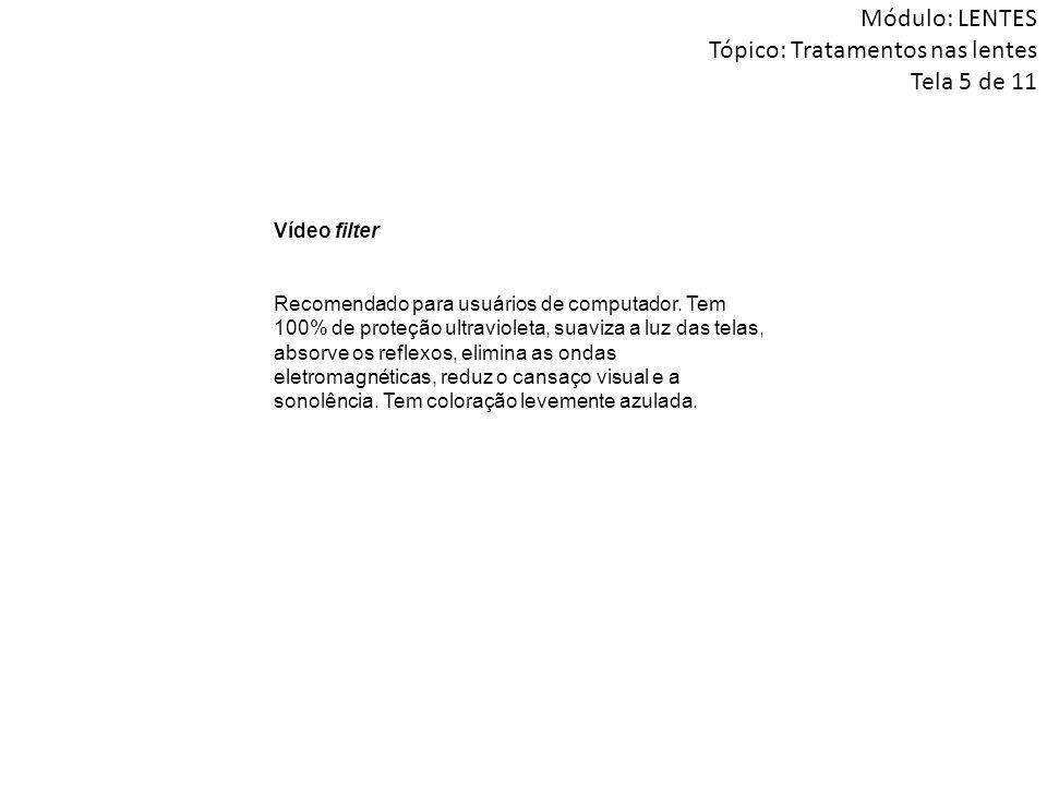 Módulo: LENTES Tópico: Tratamentos nas lentes Tela 5 de 11