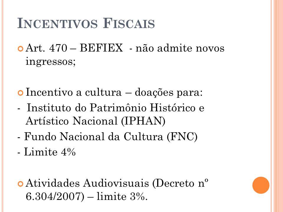 Incentivos Fiscais Art. 470 – BEFIEX - não admite novos ingressos;