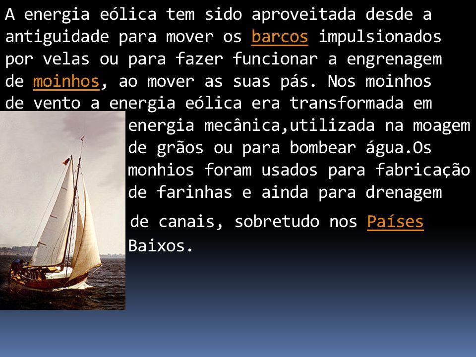 A energia eólica tem sido aproveitada desde a antiguidade para mover os barcos impulsionados por velas ou para fazer funcionar a engrenagem de moinhos, ao mover as suas pás.