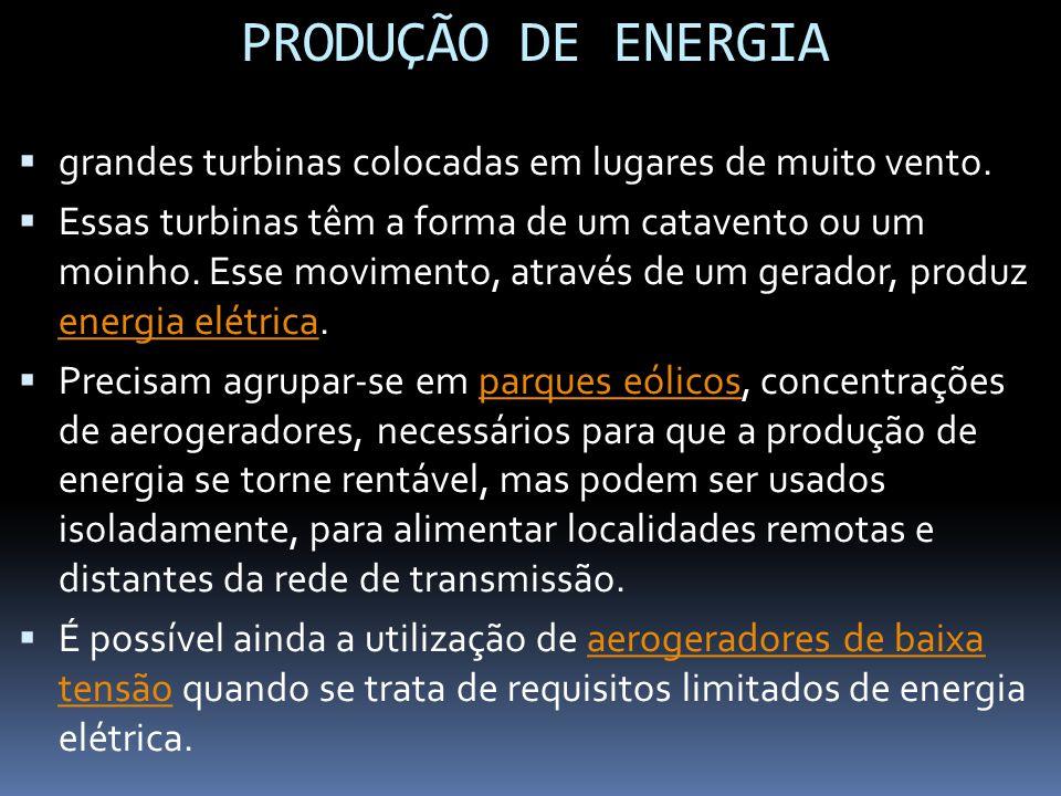PRODUÇÃO DE ENERGIA grandes turbinas colocadas em lugares de muito vento.