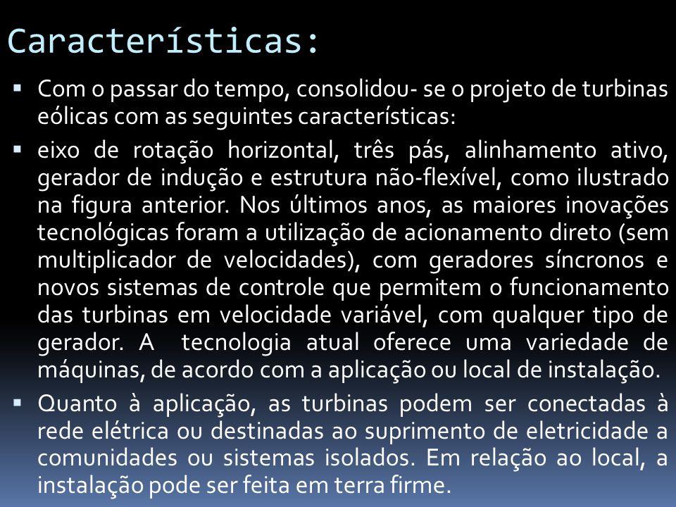 Características: Com o passar do tempo, consolidou- se o projeto de turbinas eólicas com as seguintes características: