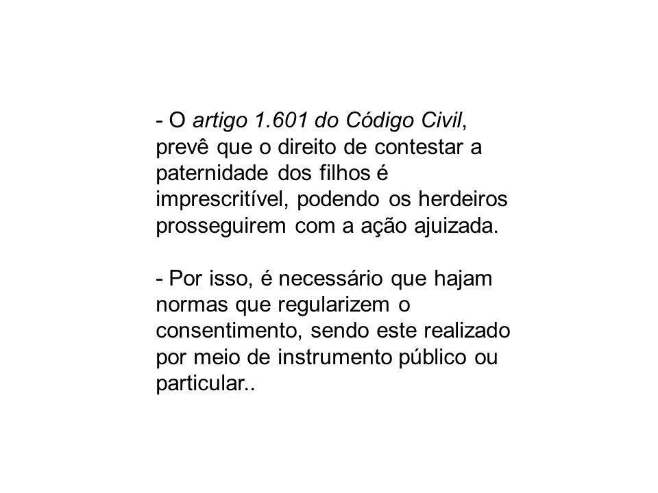- O artigo 1.601 do Código Civil, prevê que o direito de contestar a paternidade dos filhos é imprescritível, podendo os herdeiros prosseguirem com a ação ajuizada.
