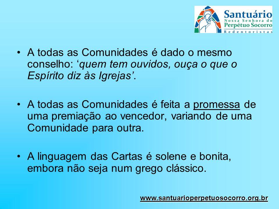 A todas as Comunidades é dado o mesmo conselho: 'quem tem ouvidos, ouça o que o Espírito diz às Igrejas'.