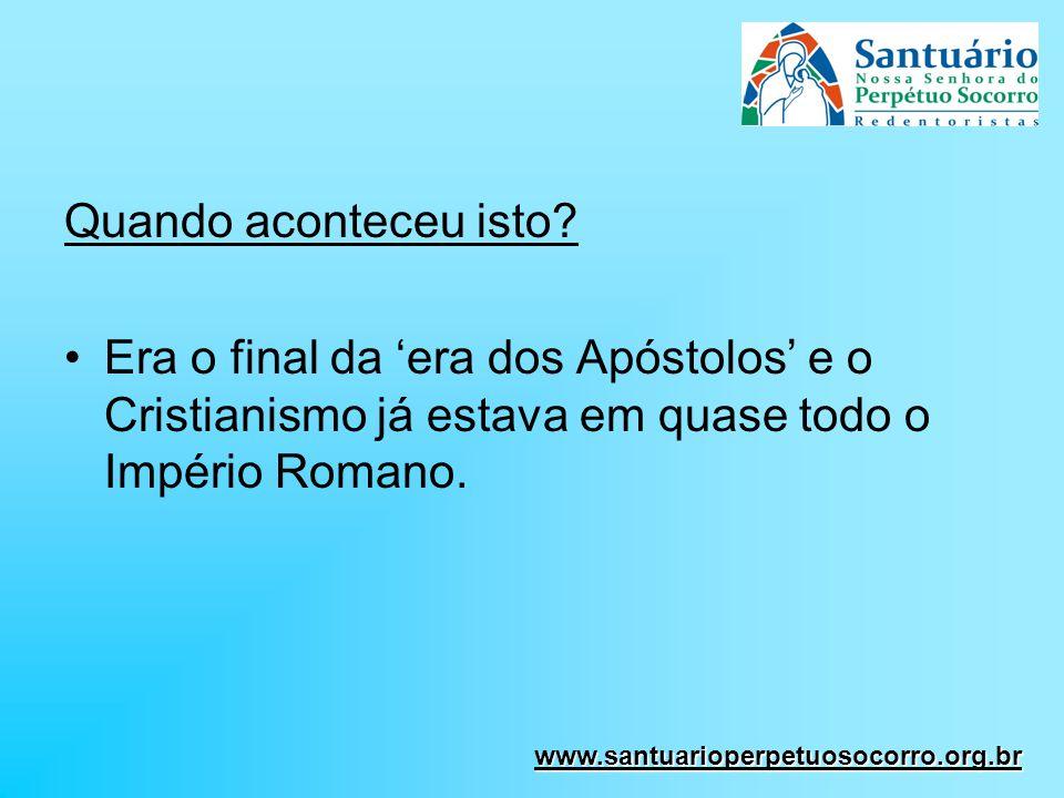 Quando aconteceu isto Era o final da 'era dos Apóstolos' e o Cristianismo já estava em quase todo o Império Romano.