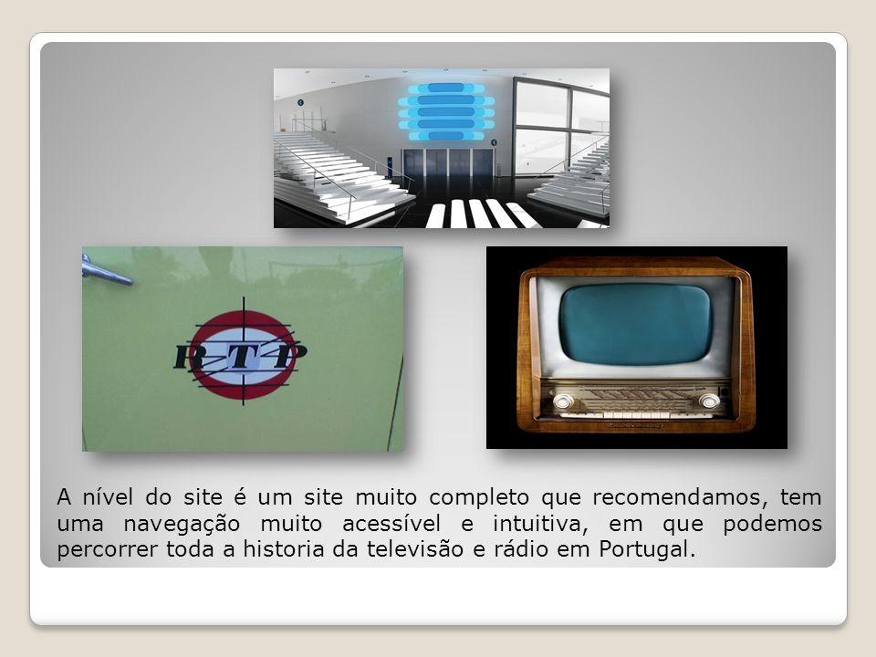 A nível do site é um site muito completo que recomendamos, tem uma navegação muito acessível e intuitiva, em que podemos percorrer toda a historia da televisão e rádio em Portugal.