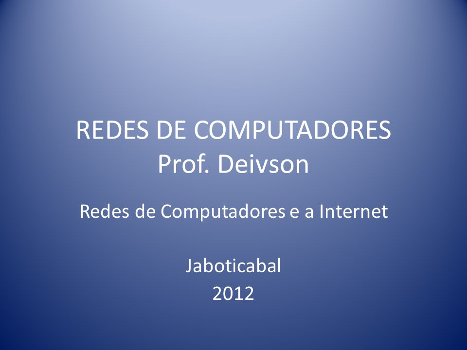 REDES DE COMPUTADORES Prof. Deivson