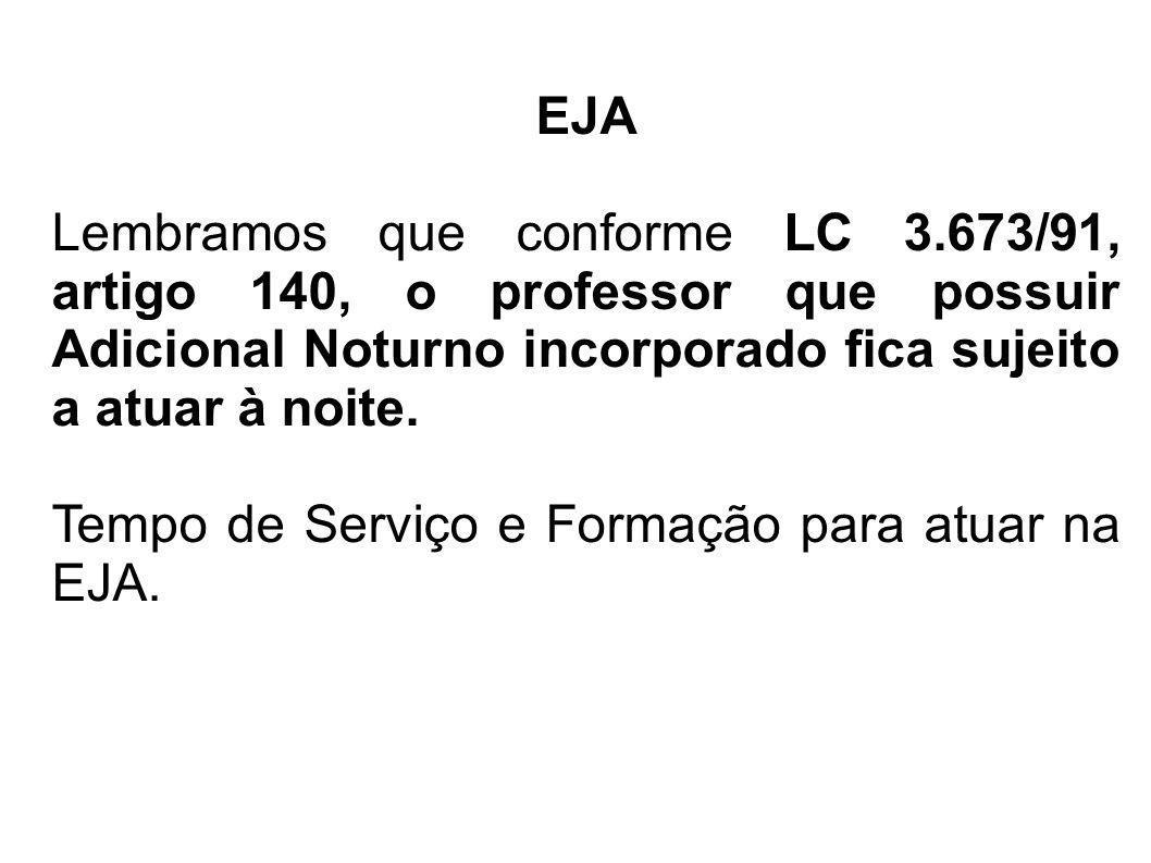 EJA Lembramos que conforme LC 3.673/91, artigo 140, o professor que possuir Adicional Noturno incorporado fica sujeito a atuar à noite.