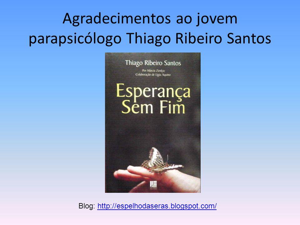 Agradecimentos ao jovem parapsicólogo Thiago Ribeiro Santos
