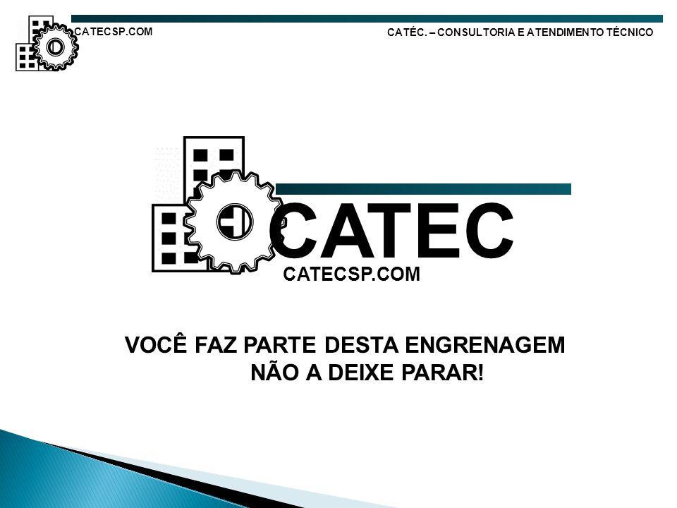 CATEC NÃO A DEIXE PARAR! CATECSP.COM VOCÊ FAZ PARTE DESTA ENGRENAGEM