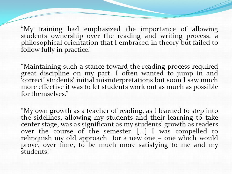 My training had emphasized the importance of allowing students ownership over the reading and writing process, a philosophical orientation that I embraced in theory but failed to follow fully in practice.