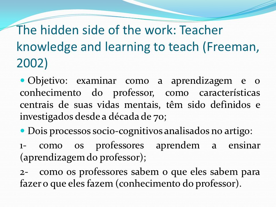 The hidden side of the work: Teacher knowledge and learning to teach (Freeman, 2002)