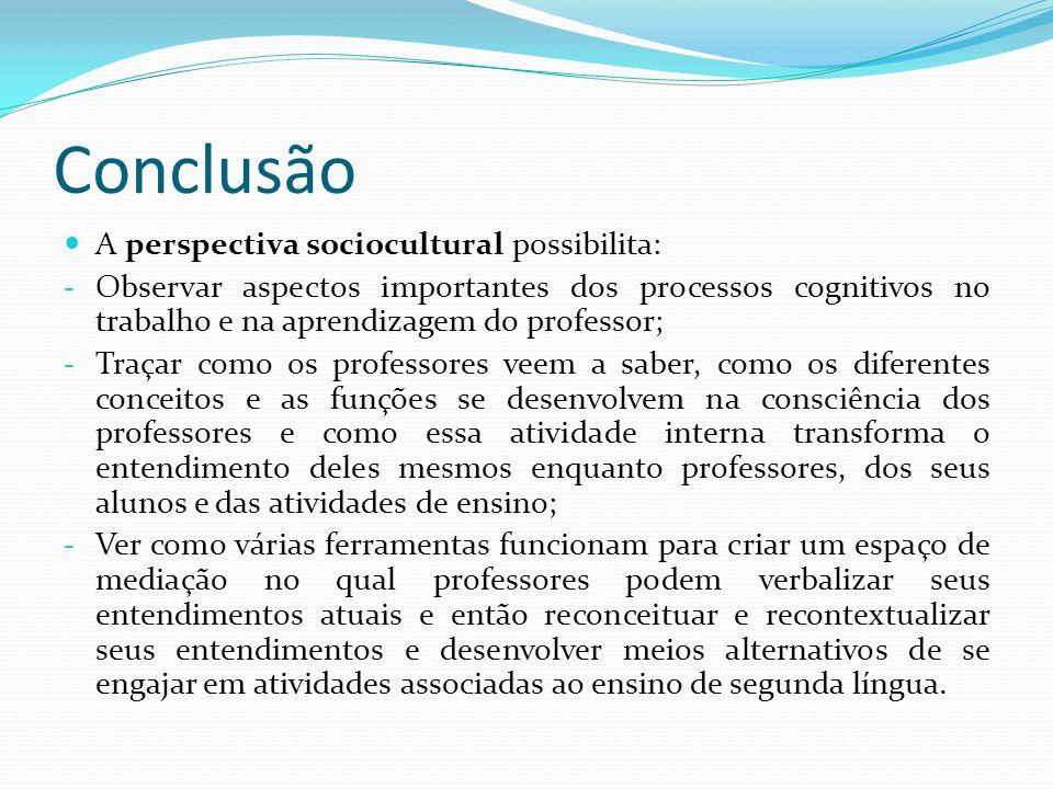 Conclusão A perspectiva sociocultural possibilita: