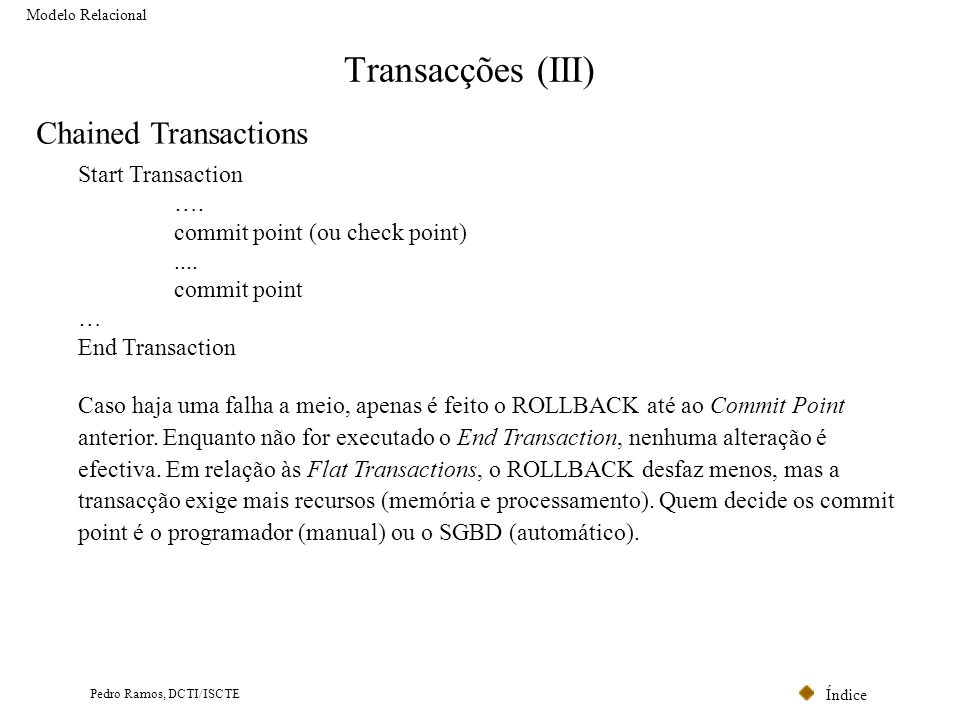 Transacções (III) Chained Transactions Start Transaction ….