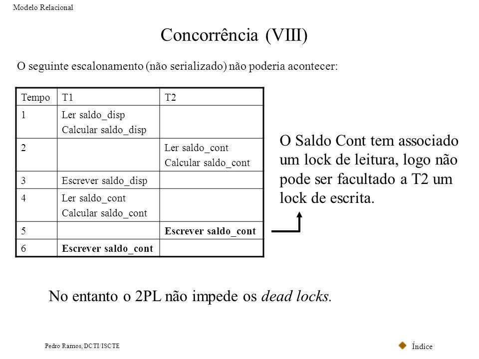 Modelo Relacional Concorrência (VIII) O seguinte escalonamento (não serializado) não poderia acontecer:
