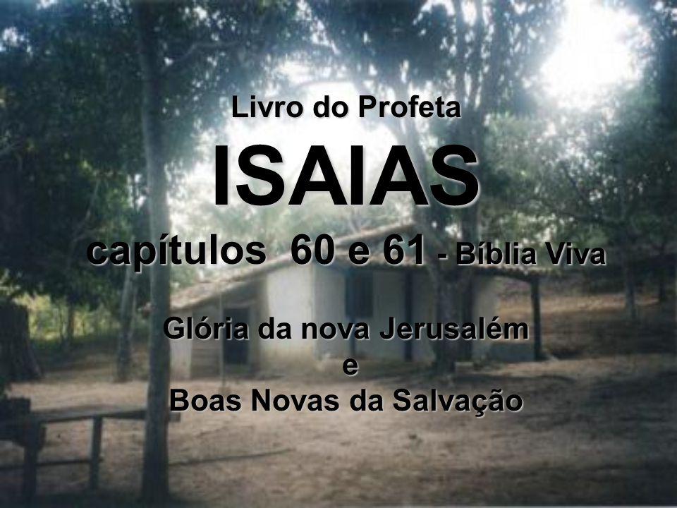 ISAIAS capítulos 60 e 61 - Bíblia Viva Glória da nova Jerusalém