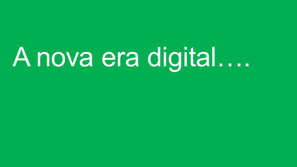 A nova era digital….